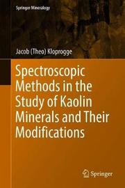 Spectroscopic Methods in the Study of Kaolin Minerals and Their Modifications by Jacob (Theo) Kloprogge