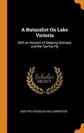 A Naturalist on Lake Victoria by Geoffrey Douglas Hale Carpenter
