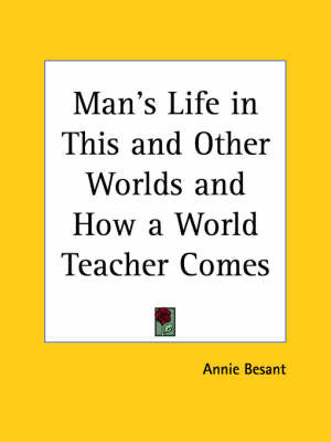 Man's Life in This and Other Worlds & How a World Teacher Comes (1913) by Annie Besant image