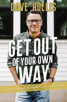 Get Out Of Your Own Way by Dave Hollis