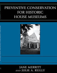 Preventive Conservation for Historic House Museums by Jane Merritt
