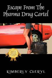 Escape from the Pharma Cartel: My Life as a Member of the Pharmaceutical Drug Cartel by Kimberly Cheryl image