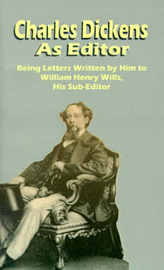Charles Dickens as Editor: Being Letters Written by Him to William Henry Wills His Sub-editor by R C Lehmann image