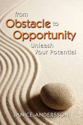 From Obstacle to Opportunity: Unleash Your Potential by Janice Andersson image