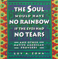 Soul Would Have No Rainbow If the Eyes Had No Tears and Other Native Am by Guy Zona image