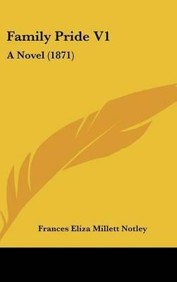 Family Pride V1: A Novel (1871) by Frances Eliza Millett Notley image