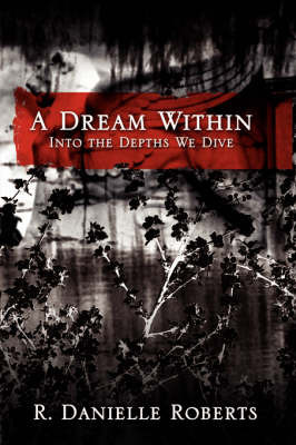 A Dream Within: Into the Depths We Dive by R. Danielle Roberts