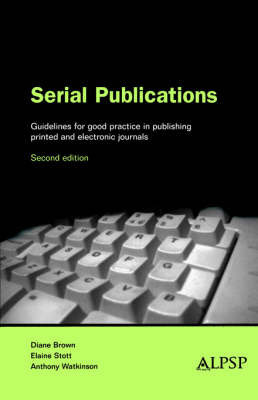 Serial Publications: Guidelines for Good Practice in Publishing Journals and Other Serial Publications by Brown