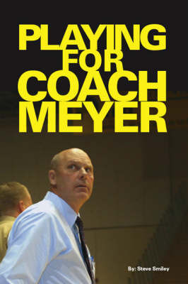 Playing for Coach Meyer by Steve Smiley