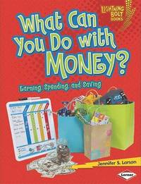What Can You Do with Money? by Jennifer S Larson image