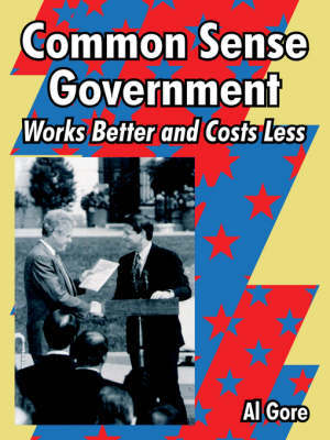 Common Sense Government: Works Better and Costs Less by Albert Gore, Jr image