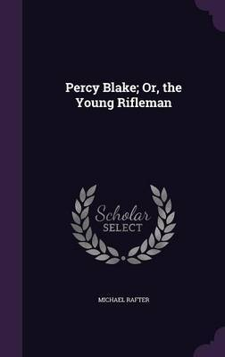 Percy Blake; Or, the Young Rifleman by Michael Rafter image