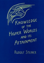 Knowledge of the Higher Worlds and Its Attainment by Rudolf Steiner image