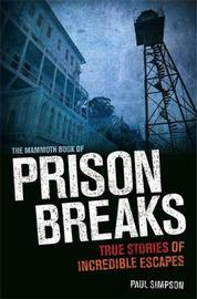 The Mammoth Book of Prison Breaks by Paul Simpson