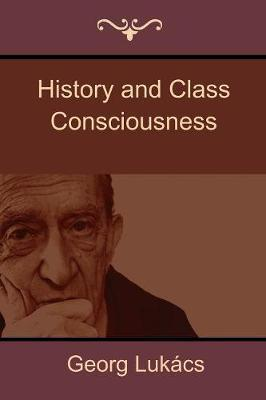 History and Class Consciousness by Georg Lukacs