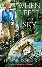 When I Fell From The Sky by Juliane Koepcke