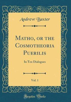 Matho, or the Cosmotheoria Puerilis, Vol. 1 by Andrew Baxter image