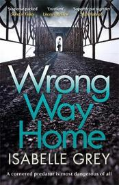 Wrong Way Home by Isabelle Grey