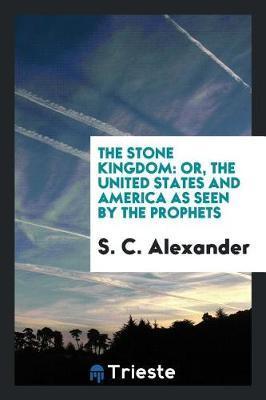 The Stone Kingdom by S C Alexander