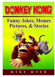 Donkey Kong Funny Jokes, Memes, Pictures, & Stories by Mike Myer