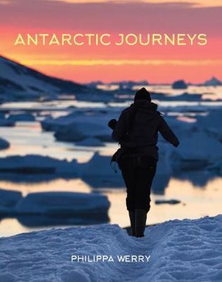 Antarctic Journeys by Philippa Werry