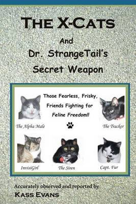 The X-Cats and Dr. Strangetail's Secret Weapon by Kass Evans