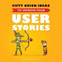Fifty Quick Ideas to Improve Your User Stories by Gojko Adzic