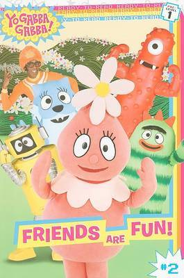 Yo Gabba Gabba: Friends Are Fun! by Lauryn Silverhardt