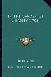 In the Garden of Charity (1903) by Basil King