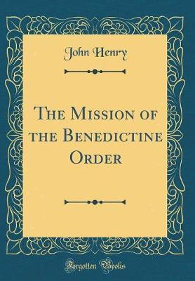 The Mission of the Benedictine Order (Classic Reprint) by John Henry image