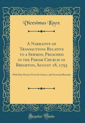 A Narrative of Transactions Relative to a Sermon, Preached in the Parish Church of Brighton, August 18, 1793 by Vicesimus Knox