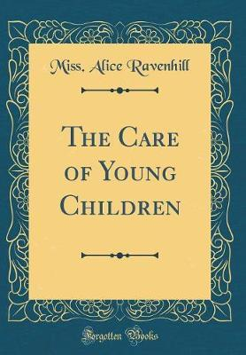 The Care of Young Children (Classic Reprint) by Miss Alice Ravenhill image