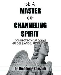 Be a Master of Channeling Spirit by Dr Theodoros Kousouli image