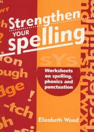 Strengthen Your Spelling: Worksheets on Spelling, Phonics and Punctuation by Elizabeth Wood image