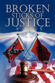 Broken Sticks of Justice by Anthony Curtis White image