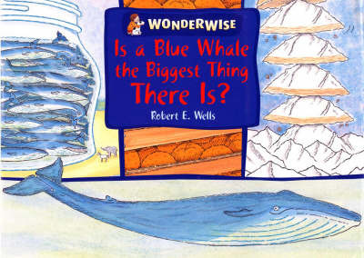Is a Blue Whale the Biggest Thing There is?: A Book About Size by Robert E Wells image