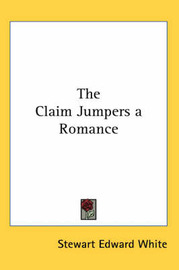 The Claim Jumpers a Romance by Stewart Edward White image