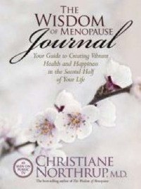 The Wisdom Of Menopause Journal: Your Guide To Creating VibrantHealth And Happiness In The Second Half Of Your Life by Christiane Northrup image