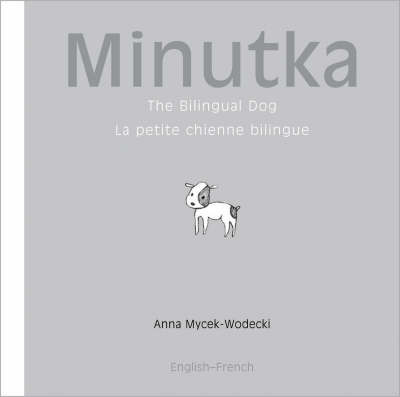 Minutka: The Bilingual Dog by Anna Mycek-Wodecki