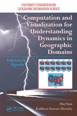 Computation and Visualization for Understanding Dynamics in Geographic Domains by May Yuan
