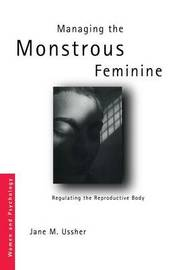 Managing the Monstrous Feminine by Jane M. Ussher image
