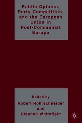 Public Opinion, Party Competition, and the European Union in Post-Communist Europe image