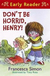 Horrid Henry Early Reader: Don't Be Horrid, Henry! by Francesca Simon