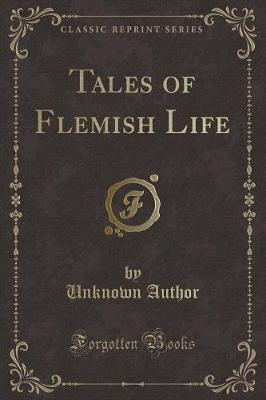 Tales of Flemish Life (Classic Reprint) by Unknown Author