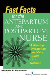 Fast Facts for the Antepartum and Postpartum Nurse by Michele R Davidson