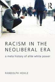 Racism in the Neoliberal Era by Randolph Hohle