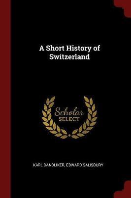 A Short History of Switzerland by Karl Dandliker