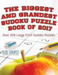 The Biggest and Grandest Sudoku Puzzle Book of 2017 - Over 200 Large Print Sudoku Puzzles by Puzzle Therapist