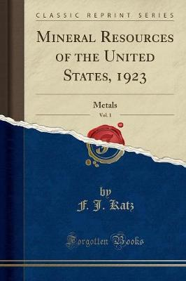 Mineral Resources of the United States, 1923, Vol. 1 by F J Katz