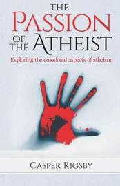 The Passion of the Atheist by Casper Rigsby